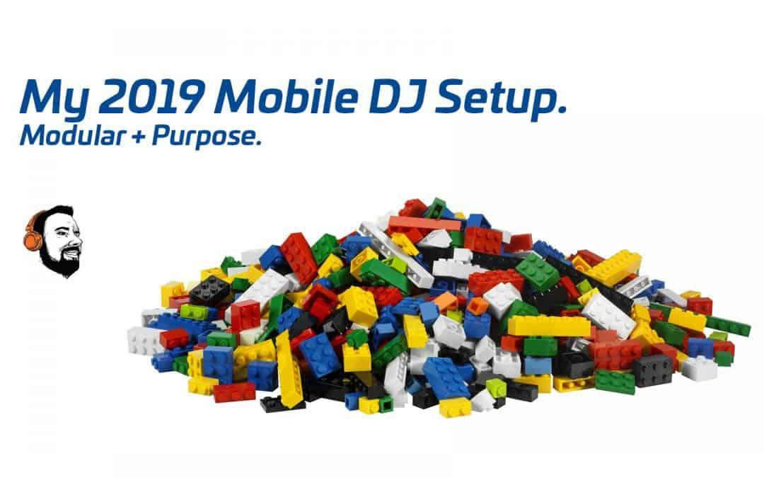My 2019 Mobile DJ Setup. Modular + Purpose.
