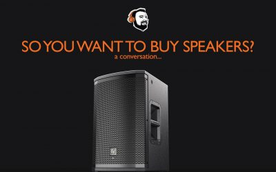 So You Want To Buy Speakers – A Conversation